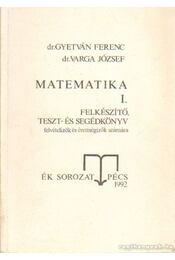 Matematika I. felkészítő, teszt- és segédkönyv felvételizők és érettségizők számára - Gyetván Ferenc- Varga József - Régikönyvek