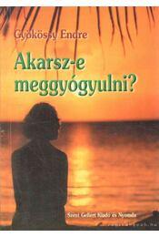 Akarsz-e meggyógyulni? - Gyökössy Endre - Régikönyvek