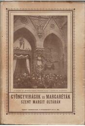 Gyöngyvirágok és margaréták Szent Margit oltárán - P. Bőle Kornél O.P. - Régikönyvek