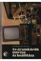 TV-áramkörök mérése és beállítása - Gyurkovics Attila - Régikönyvek