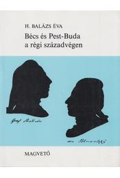 Bécs és Pest-Buda a régi századvégen - H. Balázs Éva - Régikönyvek