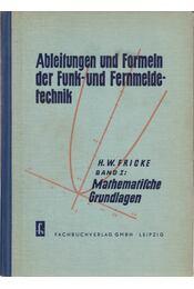 Ableitungen und Formeln der Funk- und Fernmeldetechnik Band I. - H. W. Fricke - Régikönyvek