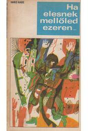 Ha elesnek mellőled ezeren... - Habe, Hans - Régikönyvek