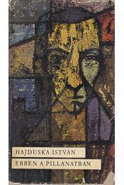 Ebben a pillanatban - Hajduska István - Régikönyvek