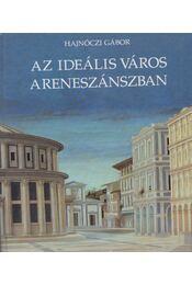 Az ideális város a reneszánszban - Hajnóczi Gábor - Régikönyvek