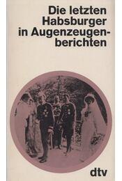 Die letzten Habsburger in Augenzeugenberichten - Hans Flesch-Brunningen - Régikönyvek