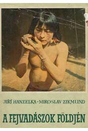 A fejvadászok földjén - Hanzelka, Jirí, Zikmund, Miroslav - Régikönyvek