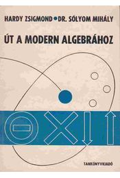 Út a modern algebrához - Hardy Zsigmond, Sólyom Mihály - Régikönyvek