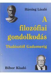 A filozófiai gondolkodás Thalésztől Gadamerig - Hársing László - Régikönyvek