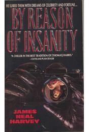 By Reason of Insaninty - Harvey, James Neal - Régikönyvek