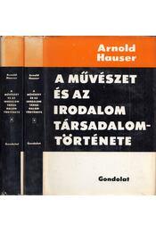 A művészet és az irodalom társadalomtörténete I-II. - Hauser Arnold - Régikönyvek