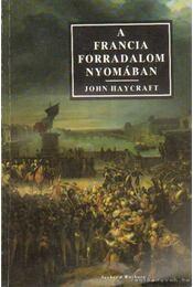 A francia forradalom nyomában - Haycraft, John - Régikönyvek
