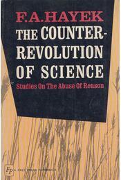 The Counter-Revolution of Science - Hayek, F. A. - Régikönyvek