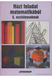 Házi feladat matematikából 5. osztályosoknak - Bodnár Géza - Régikönyvek