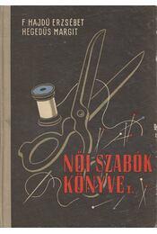 Női szabók könyve I. - Hegedűs Margit, Feketéné Hajdu Erzsébet - Régikönyvek