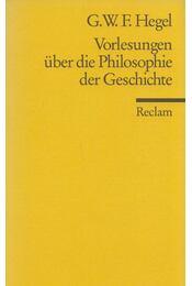Vorlesungen über die Philosophie der Geschichte - Hegel, Georg Wilhelm Friedrich - Régikönyvek