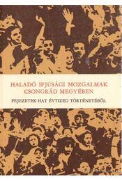 Haladó ifjúsági mozgalmak Csongrád megyében - Hegyi András (szerk.) - Régikönyvek