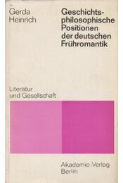 Geschichtsphilosophische Positionen der deutschen Frühromantik,Literatur und Gesellschaft - Heinrich, Gerda - Régikönyvek