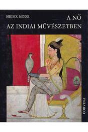 A nő az indiai művészetben - Heinz Mode - Régikönyvek