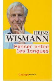 Penser entre les Langues - Heinz Wismann - Régikönyvek