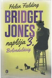 Bridget Jones naplója 3. - Bolondulásig - Helen Fielding - Régikönyvek