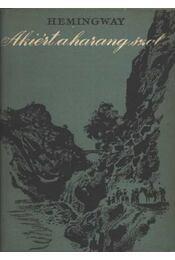 Akiért a harang szól - Hemingway, Ernest - Régikönyvek