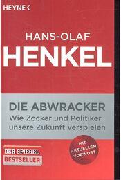 Die Abwracker - Wie Zocker und Politiker unsere Zukunft verspielen - HENKEL, HANS-OLAF - Régikönyvek