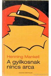 A gyilkosnak nincs arca - Henning Mankell - Régikönyvek