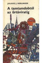 A tamtamdobtól az űrtáviratig - Herlinger, Juliusz J. - Régikönyvek