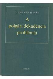 A polgári dekadencia problémái - Hermann István - Régikönyvek