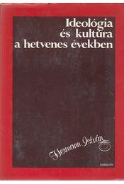 Ideológia és kultúra a hetvenes években - Hermann István - Régikönyvek