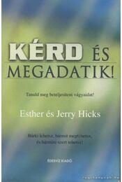 Kérd és megadatik! - Hicks, Esther, Hicks, Jerry - Régikönyvek