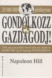 Gondolkozz és gazdagodj! - Hill, Napoleon - Régikönyvek