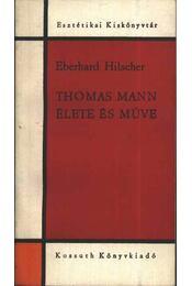 Thomas Mann élete és műve - Hilscher, Eberhard - Régikönyvek
