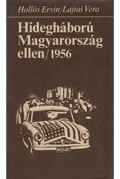 Hidegháború Magyarország ellen / 1956 - Hollós Ervin, Lajtai Vera - Régikönyvek