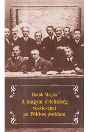 A magyar értelmiség veszteségei az 1940-es években - Horák Magda - Régikönyvek