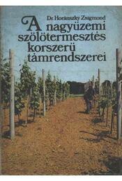 A nagyüzemi szőlőtermesztés korszerű támrendszerei - Horánszky Zsigmond - Régikönyvek