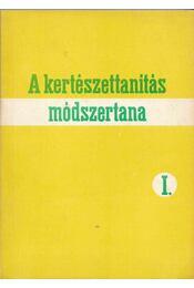 A kertészettanítás módszertana I. - Horn Ede dr., Inántsy Ferenc, Petrovics Irén, Rauscher Lászlóné - Régikönyvek