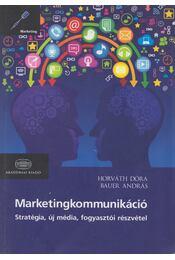 Marketingkommunikáció - Horváth Dóra , Bauer András - Régikönyvek