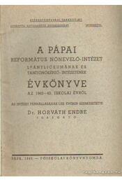 A pápai református nőnevelő-intézet leányliceumának és tanítóképző-intézetének évkönyve az 1942-43. iskolai évről - Horváth Endre - Régikönyvek