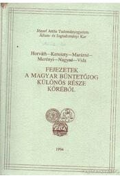 Fejezetek a magyar büntetőjog különös része köréből - Horváth-KLereszty-Marázsné, Merényi-Nagy-Vida - Régikönyvek