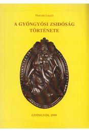 A gyöngyösi zsidóság története - Horváth László - Régikönyvek