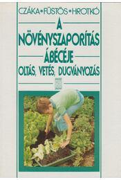 A növényszaporítás ábécéje - Hrotkó Károly, Füstös Zsuzsanna, Czáka Sarolta - Régikönyvek