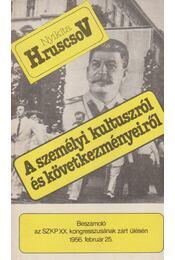 A személyi kultuszról és következményeiről - Hruscsov, Nyikita - Régikönyvek