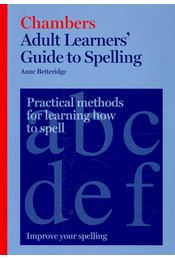 Chambers Adult Learners' Guide to Spelling – Practical Methods for Learning How to Spell - BETTERIDBE, ANNE - Régikönyvek