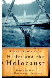 Hitler and the Holocaust – How and Why the Holocaust Happened - WISTRICH, ROBERT S. - Régikönyvek