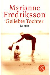 Geliebte Tochter - FREDRIKSON, MARIANNE - Régikönyvek