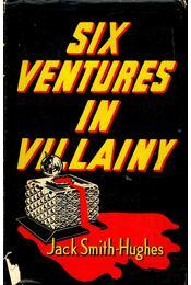 Six Ventures in Villainy - SMITH-HUGHES, JACK - Régikönyvek