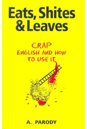 Eats, Shites & Leaves – Crap English and How to Use it - PARODY, A. - Régikönyvek