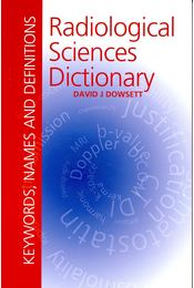 Radiological Sciences Dictionary - DOWSETT, DAVID J - Régikönyvek